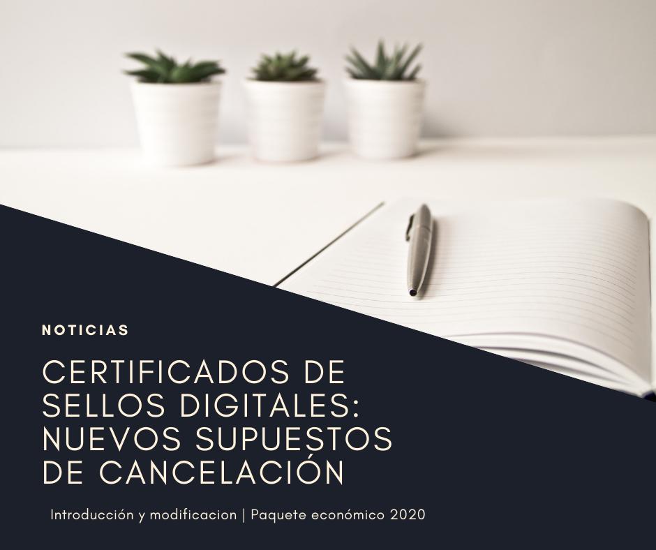 CERTIFICADOS DE SELLOS DIGITALES: NUEVOS SUPUESTO DE CANCELACIÓN