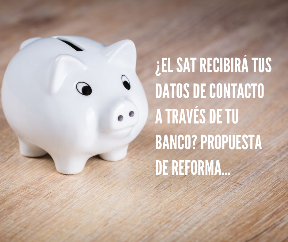 ¿El SAT recibirá tus datos de contacto a través de tu banco? Propuesta de reforma…