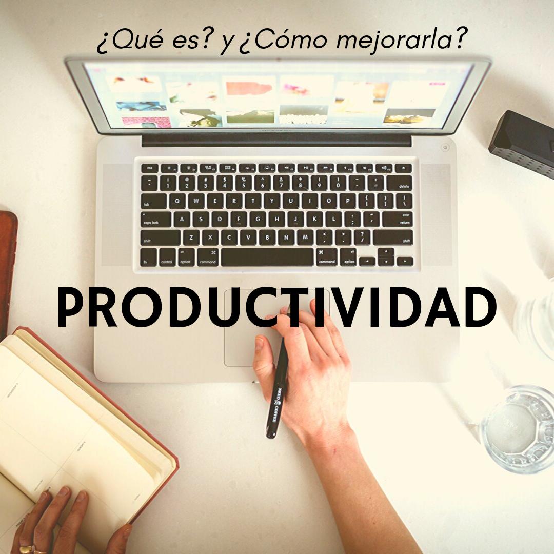 Productividad | ¿Qué es? y ¿Cómo mejorarla?