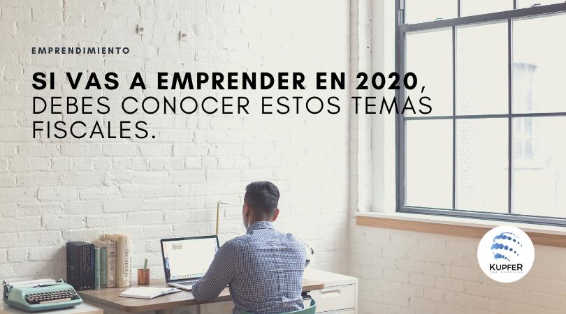 SI VAS A EMPRENDER ESTE 2020, DEBES CONOCER ESTOS TEMAS FISCALES.